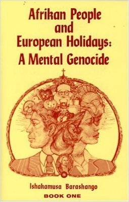 Afrikan People and European Holidays: A Mental Genocide (Paperback) by:  Ishakamusa Barashango