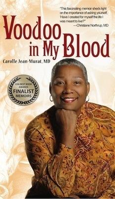 Voodoo in My Blood: A Healer's Journey from Surgeon to Shaman (BEST MEMOIR winner) by: Carolle Jean-Murat