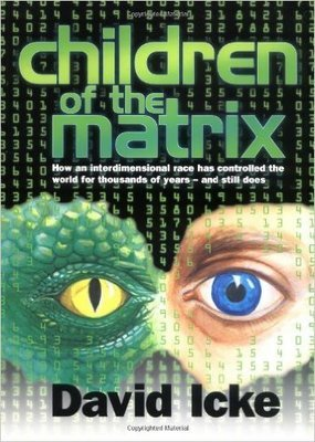 Children of the Matrix: How an Interdimensional Race has Controlled the World for Thousands of Years-and Still Does (Paperback) by: by David Icke