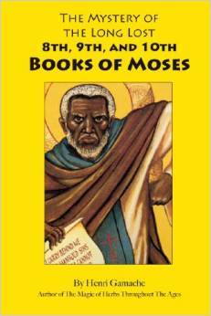 The Mystery of the Long Lost 8th 9th and 10th Books of Moses