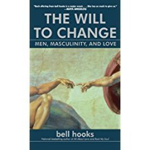 The Will to Change: Men, Masculinity, and Love By:Bell Hooks