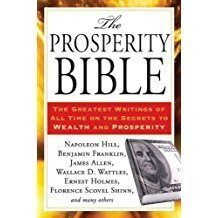 The Prosperity Bible The Greatest Writings of All Time on the Secrets to Wealth and Prosperity by Hill, Napoleon