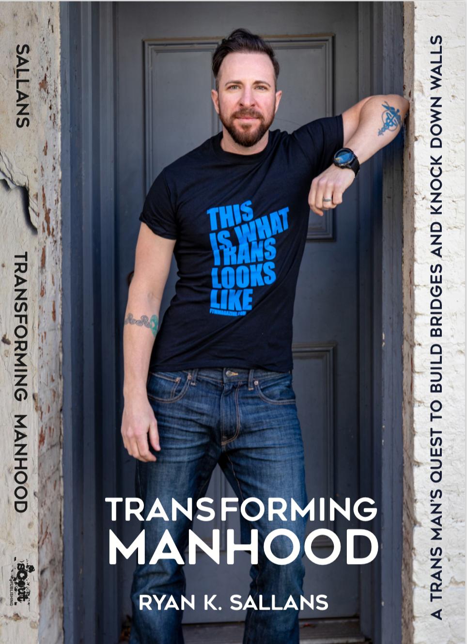 Transforming Manhood: A trans man's quest to build bridges and knock down walls