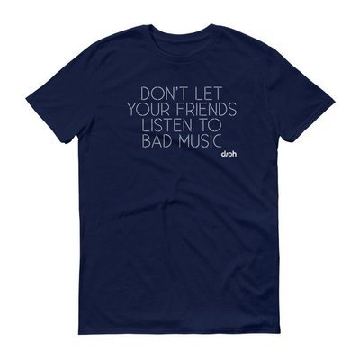 Don't Let Your Friends Listen To Bad Music T-Shirt