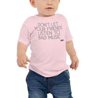 Don't Let Your Friends Listen To Bad Music Baby Tee