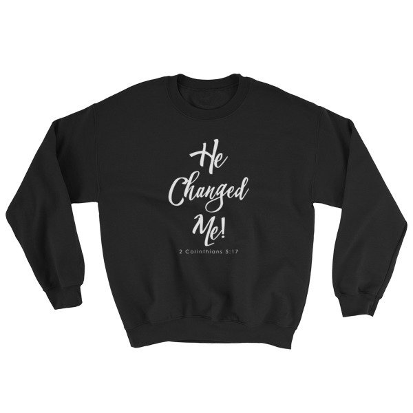"""He Changed Me"" Sweatshirt"