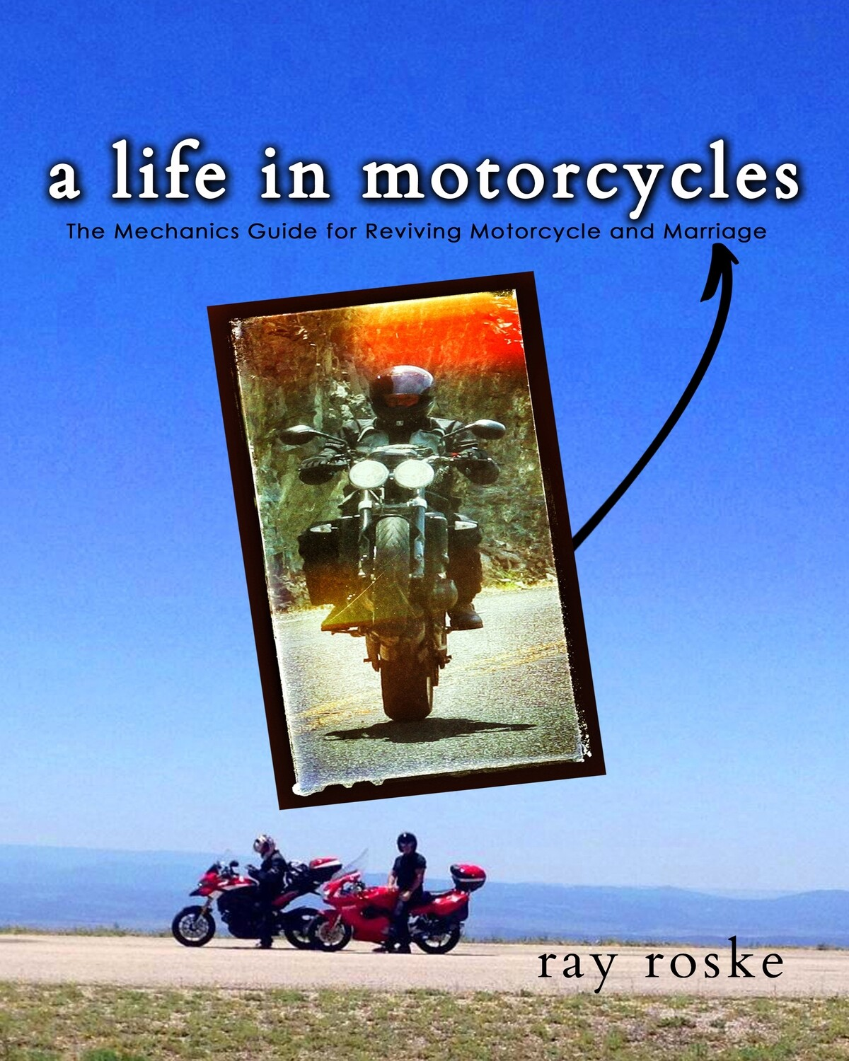 A Life in Motorcycles: The Mechanics Guide for Reviving Motorcycle and Marriage