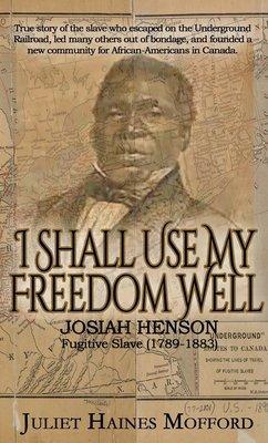 I Shall Use My Freedom Well: Josiah Henson, Fugitive Slave (1789-1883)