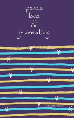 Peace, Love, and Journaling - Tween Journal
