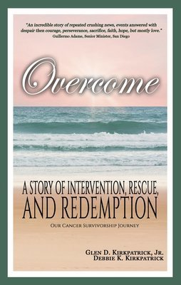 Overcome: A story of intervention, rescue, and redemption; Our Cancer Survivorship Journey