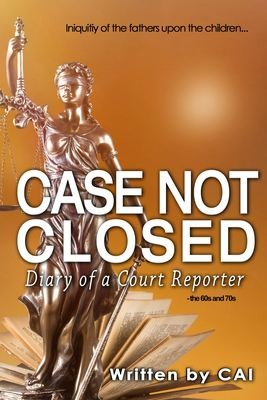Case Not Closed: Diary of a Court Reporter