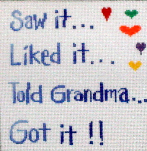 """Saw it, Liked it, Told Grandma, Got it""   (Hand Painted by Patti Mann) 18*22142"