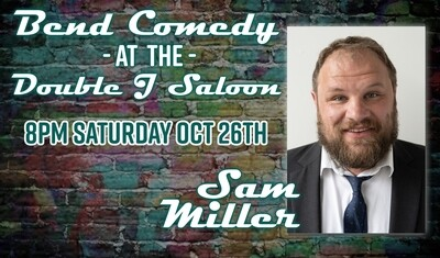 Bend Comedy Presents Sam Miller at Double J Saloon in Redmond - Saturday, Oct 26th
