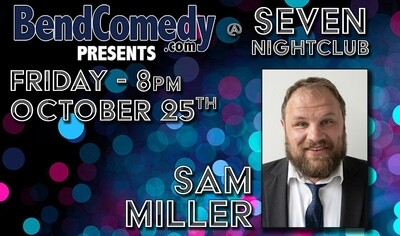 Bend Comedy Presents Sam Miller at Seven Nightclub - Friday, Oct 25th