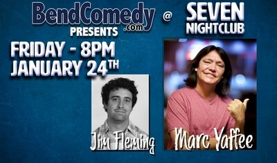 Bend Comedy Presents: Marc Yaffee & Jim Fleming - Seven Nightclub - Friday, January 24th