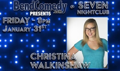 Bend Comedy Presents Christina Walkinshaw - Seven Nightclub - Friday, January 31st