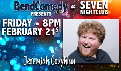Bend Comedy Presents Jeremiah Coughlan - Seven Nightclub - Friday, February 21st