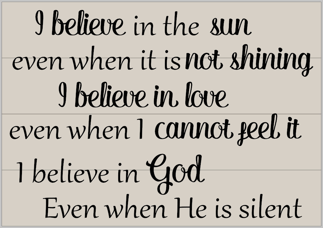 I believe in God, even when he is Silent