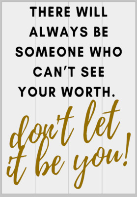 There will Always be Someone who can't see Your Worth