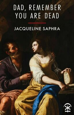 Dad, Remember You Are Dead - Jacqueline Saphra