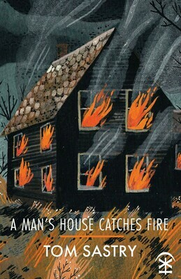 A Man's House Catches Fire - Tom Sastry