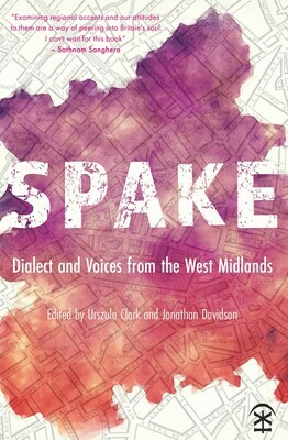 Spake: Dialect and Voices from the West Midlands Edited by Urszula Clark and Jonathan Davidson
