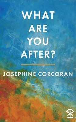 What Are You After - Josephine Corcoran