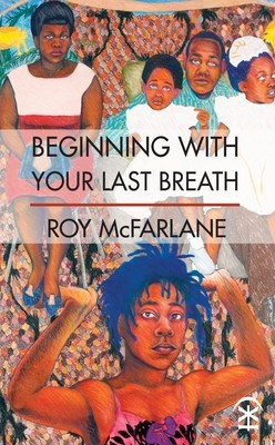 Beginning With Your Last Breath - Roy McFarlane