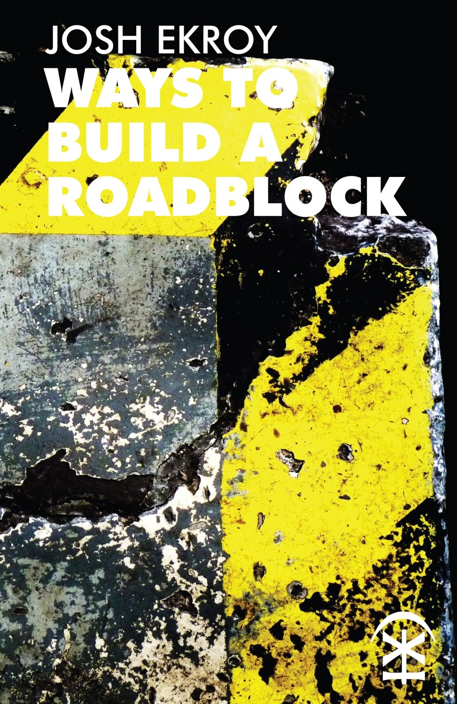 Ways to Build a Roadblock - Josh Ekroy