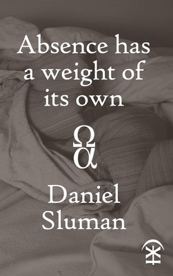 Absence has a weight of its own - Daniel Sluman