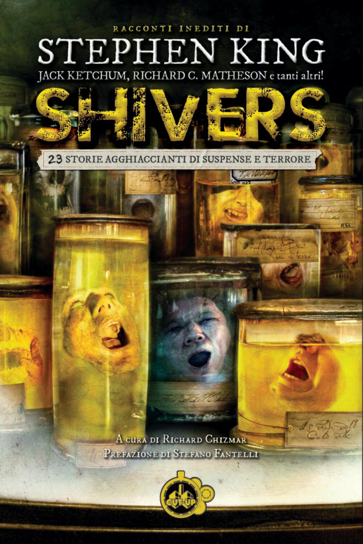 """""""SHIVERS"""" di Stephen King e altri - Solo fino al 31 ottobre a euro 16,90 invece di 18,90 e con la SPEDIZIONE GRATUITA"""