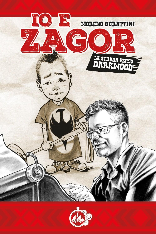 """""""IO E ZAGOR: La strada verso Darkwood"""" di Moreno Burattini -  SCONTATO e con la SPEDIZIONE GRATUITA"""