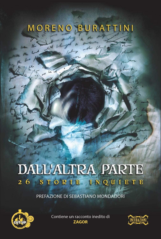 """""""DALL'ALTRA PARTE: 26 storie inquiete"""" di Moreno Burattini"""