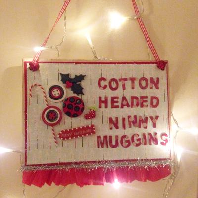 Small Christmas Sign ~ Cotton headed ninny muggins