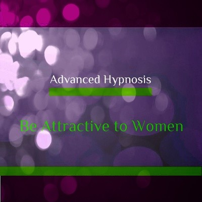 Be Attractive to Women, Self hypnosis hypnotherapy MP3 Download