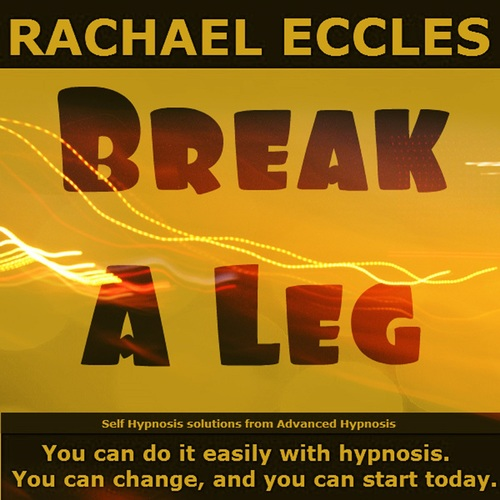 Break a Leg: Improve Performance and Overcome Stage Fright, Hypnotherapy Self Hypnosis MP3