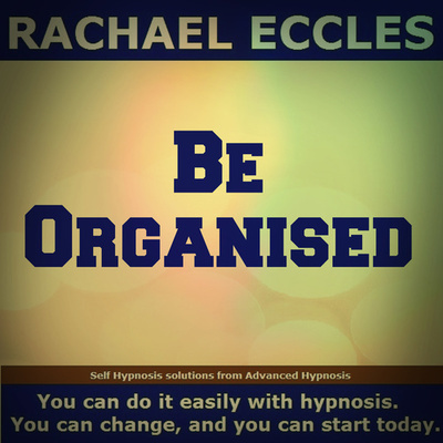 Be Organised/Organized, hypnotherapy for organisation Self Hypnosis Download