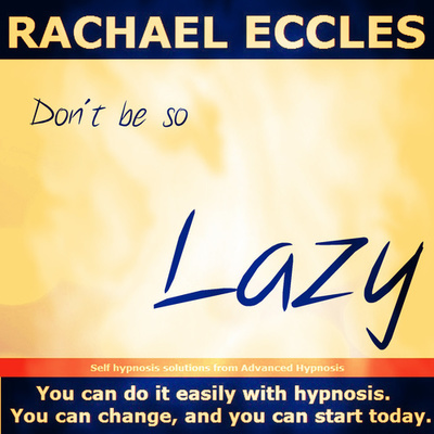Don't be so Lazy: The Easy Way to Achieve Ultimate Motivation Hypnotherapy Hypnosis MP3 download