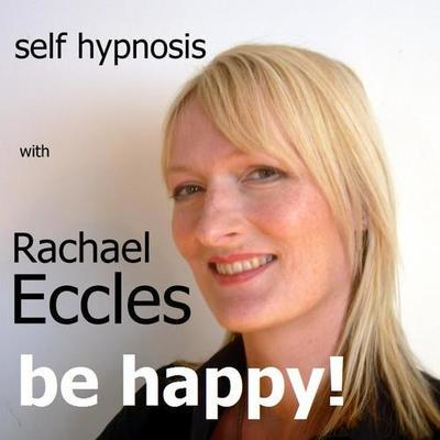Be Happy: Feel Happier & More Positive, Notice, Seek Out and Enjoy Things That Make You Happy, Self Hypnosis, Hypnotherapy Meditation CD