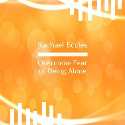 Overcome Fear of being alone, self hypnosis hypnotherapy MP3