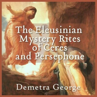 The Disappearance of the Daughter - The Eleusinian Mystery Rites of Ceres and Persephone