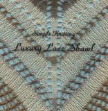 Simple Knitting - Luxury Lace Shawl