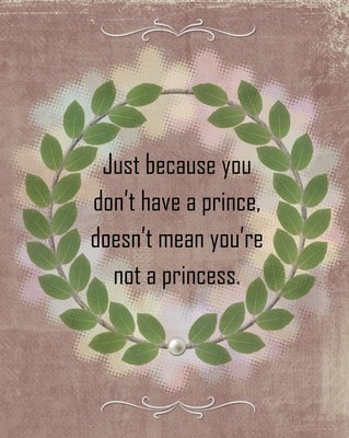 Just because you don't have a prince… Quote Message Instant Digital Download Print Wall Decor Graphic Art Printable Home Office DIY