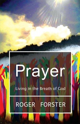 'Prayer: Living in the Breath of God' - by Roger Forster