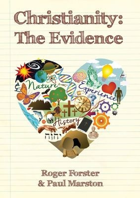 'Christianity: The Evidence' - by Roger Forster & Paul Marston