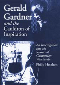 Gerald Gardner and the Cauldron of  Inspiration - An Investigation into the Sources of Gardnerian Witchcraft - Philip Heselton