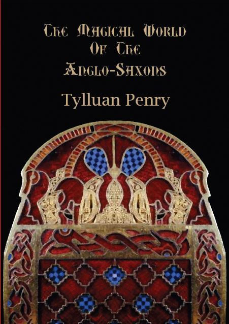 The Magical World of the Anglo-Saxons by Tylluan Penry