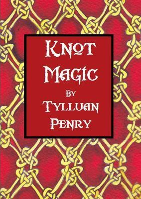 Knot Magic by Tylluan Penry