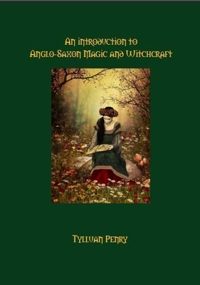 An Introduction to Anglo-Saxon Magic and Witchcraft by Tylluan Penry