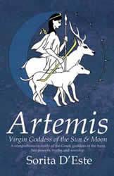 Artemis: Virgin Goddess of the Sun and Moon by Sorita D'Este